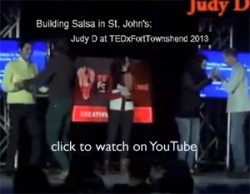 "YouTube link for ""Building Salsa in St. John's: Judy D at TEDxFortTownshend 2013"""